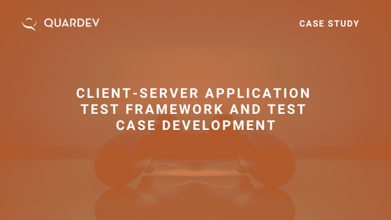 Client-Server Application Test Framework and Test Case Development